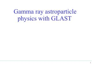 Gamma ray astroparticle physics with GLAST