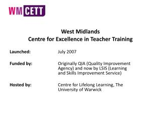 West Midlands  Centre for Excellence in Teacher Training Launched: July 2007