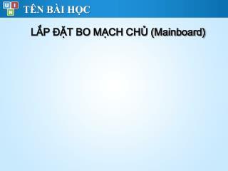 LẮP ĐẶT BO MẠCH CHỦ (Mainboard)