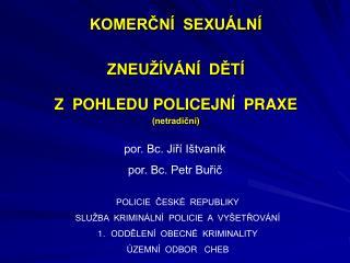 KOMERČNÍ  SEXUÁLNÍ  ZNEUŽÍVÁNÍ  DĚTÍ Z  POHLEDU POLICEJNÍ  PRAXE  (netradiční)