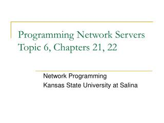 Programming Network Servers Topic 6, Chapters 21, 22
