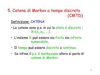 Definizione: CATENA    Le catene sono p.s. in cui lo  stato è discreto  :  X={x 1 ,x 2 , … } .