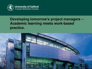 Developing tomorrow's project managers – Academic learning meets work-based practice.