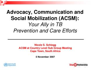 Nicole S. Schiegg ACSM at Country Level Sub Group Meeting Cape Town, South Africa  5 November 2007