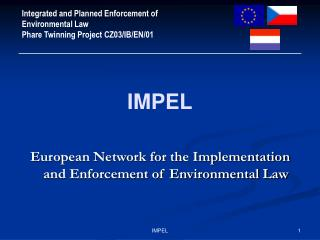 Integrated and Planned Enforcement of Environmental Law Phare Twinning Project  CZ0 3 / IB/EN/01