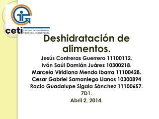 Deshidratación de alimentos. Jesús Contreras Guerrero 11100112. Iván Saúl Damián Juárez 10300218.