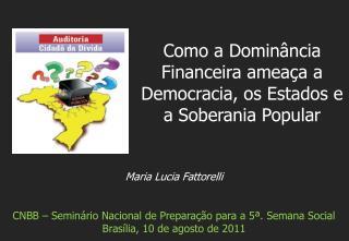 Maria Lucia Fattorelli CNBB – Seminário Nacional de Preparação para a 5ª. Semana Social