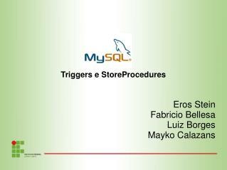 Triggers e StoreProcedures Eros Stein Fabricio Bellesa Luiz Borges Mayko Calazans