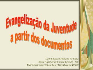 Dom Eduardo Pinheiro da Silva Bispo Auxiliar de Campo Grande – MS