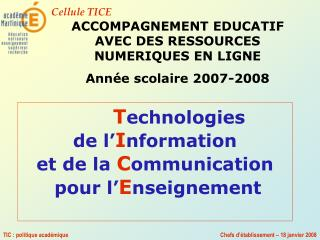 T echnologies de l' I nformation et de la  C ommunication  pour l' E nseignement