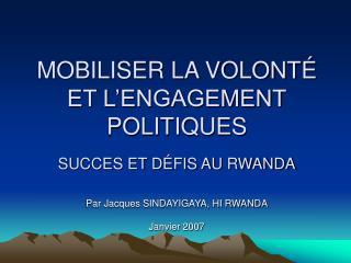 MOBILISER LA VOLONTÉ ET L'ENGAGEMENT POLITIQUES SUCCES ET DÉFIS AU RWANDA