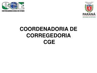 COORDENADORIA DE CORREGEDORIA   CGE