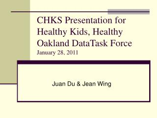 CHKS Presentation for  Healthy Kids, Healthy Oakland DataTask Force  January 28, 2011
