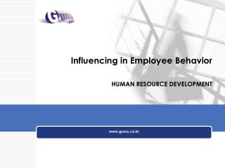 Influencing in Employee Behavior HUMAN RESOURCE DEVELOPMENT