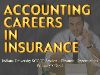 Indiana University SCOOP Session – Financial Opportunities February 8, 2005
