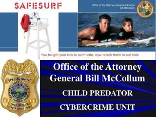 Office of the Attorney General Bill McCollum CHILD PREDATOR  CYBERCRIME UNIT