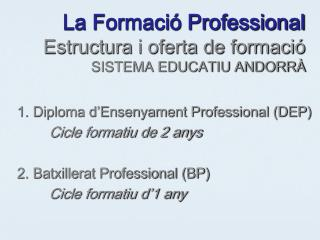 La Formació Professional Estructura i oferta de formació SISTEMA EDUCATIU ANDORRÀ