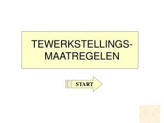 TEWERKSTELLINGS- MAATREGELEN