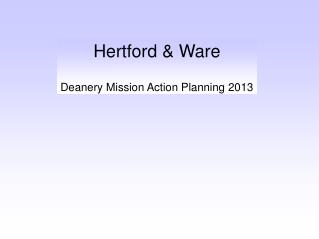 Hertford & Ware Deanery Mission Action Planning 2013