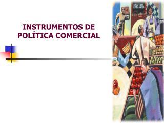 INSTRUMENTOS DE POL�TICA COMERCIAL