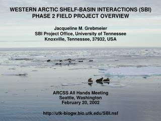 WESTERN ARCTIC SHELF-BASIN INTERACTIONS (SBI) PHASE 2 FIELD PROJECT OVERVIEW