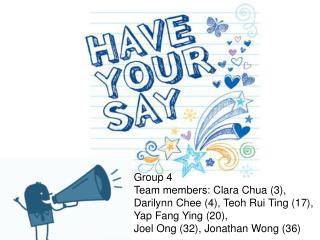 Group 4 Team members: Clara Chua (3), Darilynn Chee (4), Teoh Rui Ting (17), Yap Fang Ying (20),