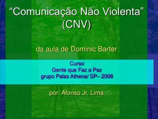Comunica  o N o Violenta  CNV   da aula de Dominic Barter      por: Afonso Jr. Lima