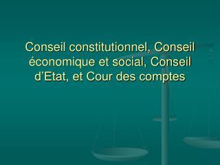 Conseil constitutionnel, Conseil économique et social, Conseil d'Etat, et Cour des comptes