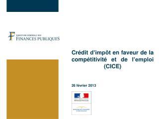 Crédit d'impôt en faveur de la compétitivité et de l'emploi (CICE) 26 février 2013