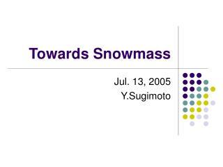 Towards Snowmass