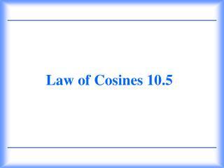 Law of Cosines 10.5