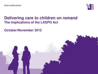 Delivering care to children on remand  The implications of the LASPO Act October/November 2012