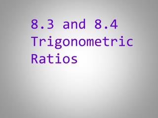 8.3 and 8.4 Trigonometric Ratios