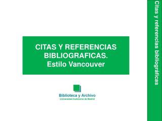 CITAS Y REFERENCIAS BIBLIOGRAFICAS. Estilo Vancouver