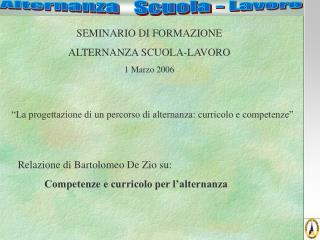SEMINARIO DI FORMAZIONE ALTERNANZA SCUOLA-LAVORO 1 Marzo 2006