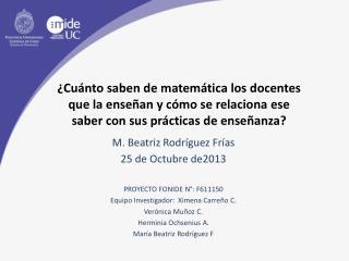 M. Beatriz Rodr�guez Fr�as 25 de Octubre de2013 PROYECTO FONIDE N�: F611150