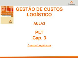 GESTÃO DE CUSTOS  LOGÍSTICO AULA3 PLT Cap. 3 Custos Logísticos