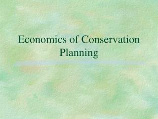 Economics of Conservation Planning