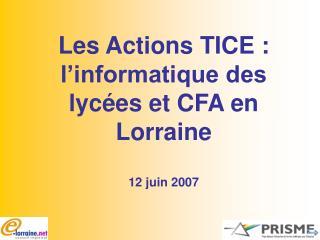 Les Actions TICE : l'informatique des lycées et CFA en Lorraine 12 juin 2007
