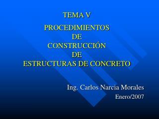 TEMA V PROCEDIMIENTOS DE  CONSTRUCCIÓN DE ESTRUCTURAS DE CONCRETO