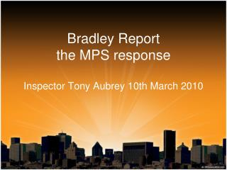 Bradley Report the MPS response Inspector Tony Aubrey 10th March 2010