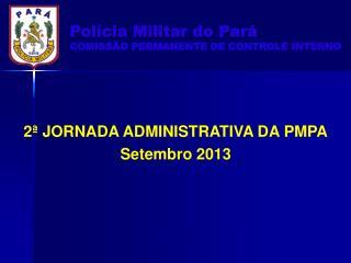 2ª  JORNADA ADMINISTRATIVA DA PMPA Setembro  2013 SET 2013
