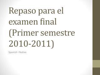 Repaso para el examen  final (Primer semestre 2010-2011)