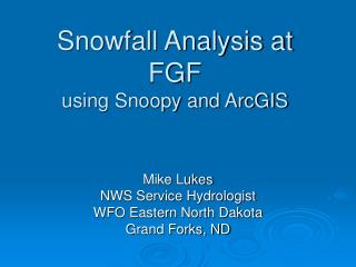 Snowfall Analysis at FGF using Snoopy and ArcGIS