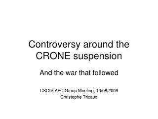 Controversy around the CRONE suspension
