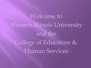 Welcome to  Western Illinois University  and the  College of Education &	 Human Services