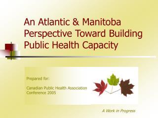 An Atlantic & Manitoba Perspective Toward Building Public Health Capacity
