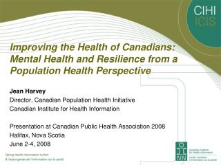 Jean Harvey Director, Canadian Population Health Initiative