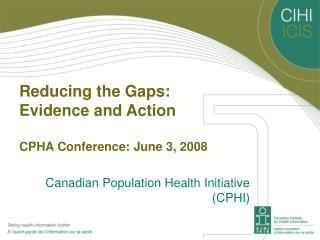 Reducing the Gaps:  Evidence and Action CPHA Conference: June 3, 2008