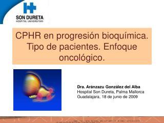 CPHR en progresi�n bioqu�mica. Tipo de  pacientes. Enfoque oncol�gico .